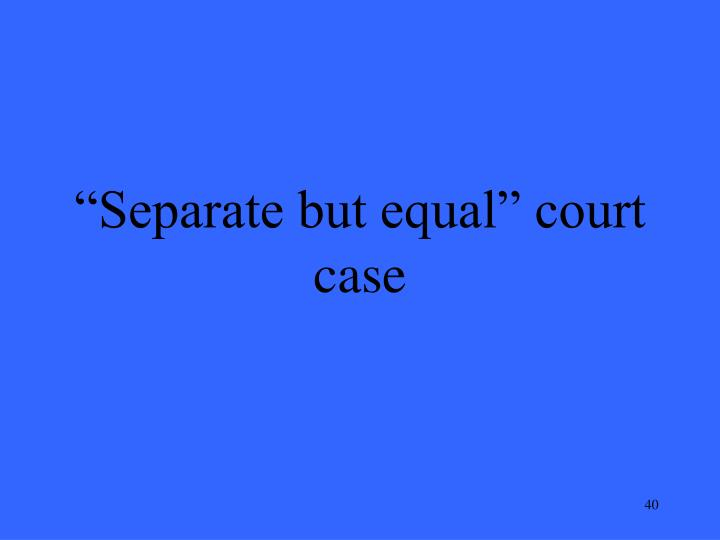 """""""Separate but equal"""" court case"""