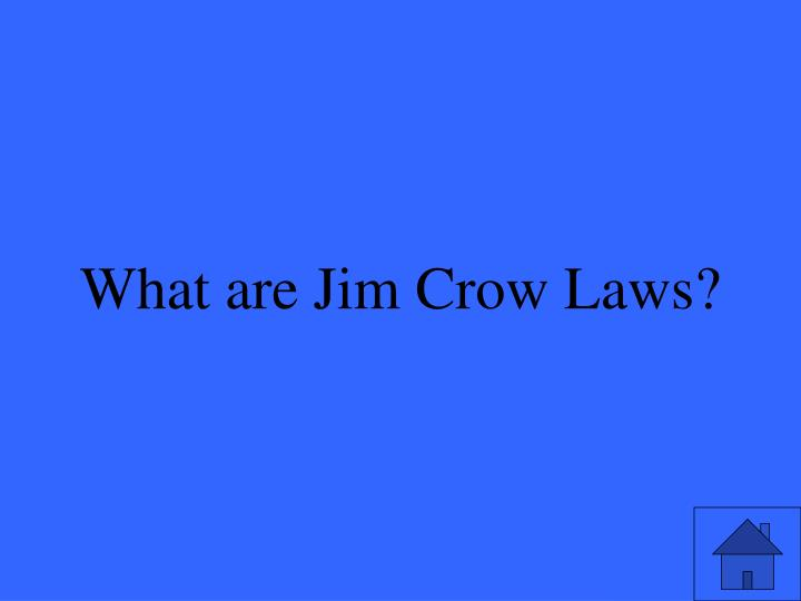 What are Jim Crow Laws?