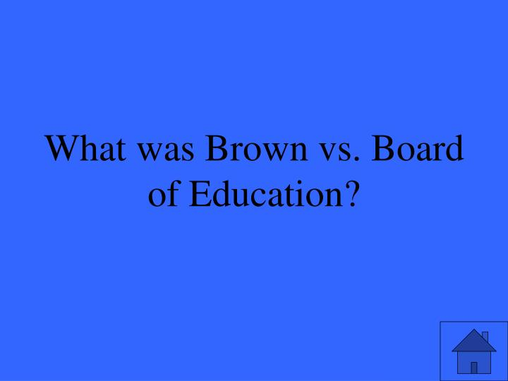 What was Brown vs. Board of Education?
