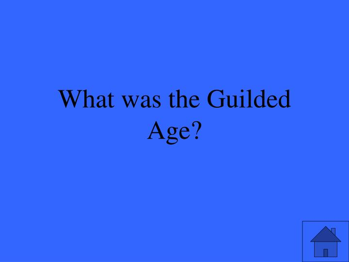 What was the Guilded Age?