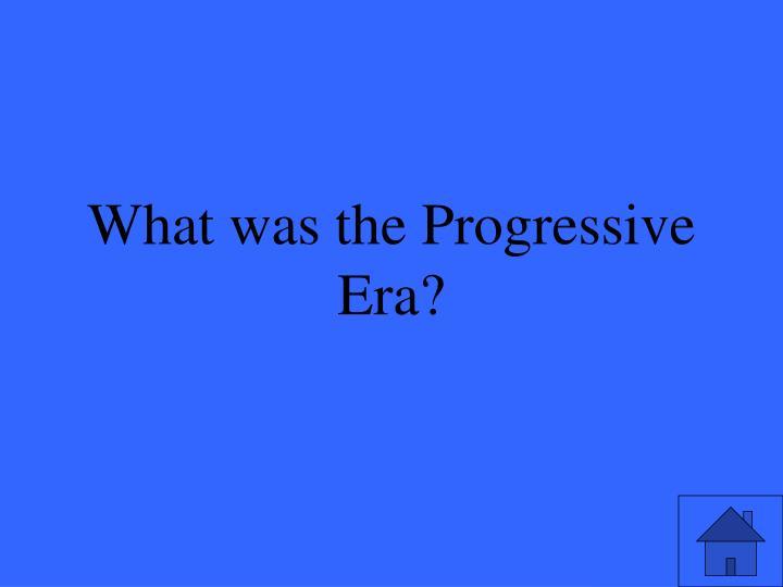 What was the Progressive Era?