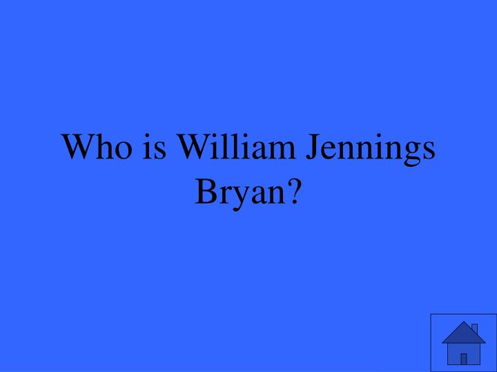 Who is William Jennings Bryan?