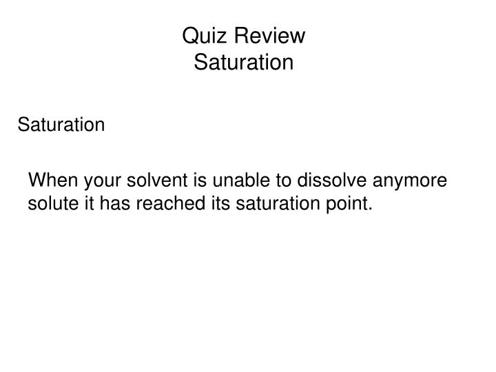 Quiz review saturation