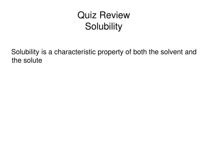 Quiz review solubility