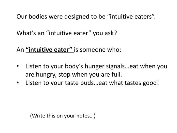 "Our bodies were designed to be ""intuitive eaters""."