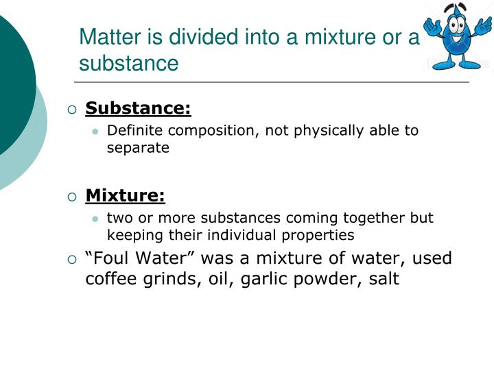 Matter is divided into a mixture or a substance