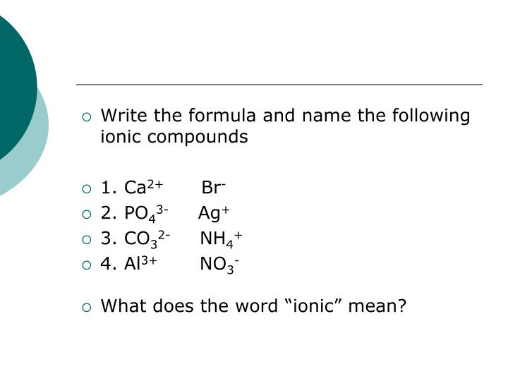 Write the formula and name the following ionic compounds