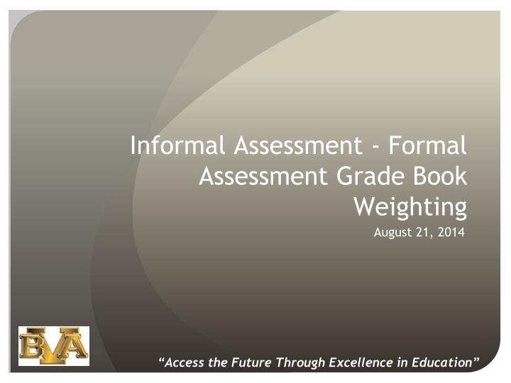 Informal assessment formal assessment grade book weighting