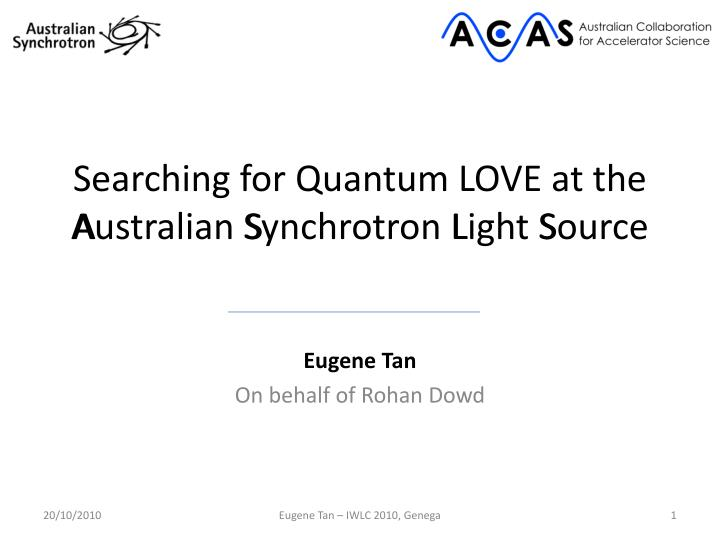 Searching for quantum love at the australian synchrotron light source