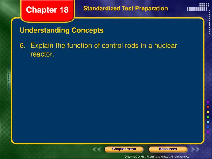6. 	Explain the function of control rods in a nuclear reactor.