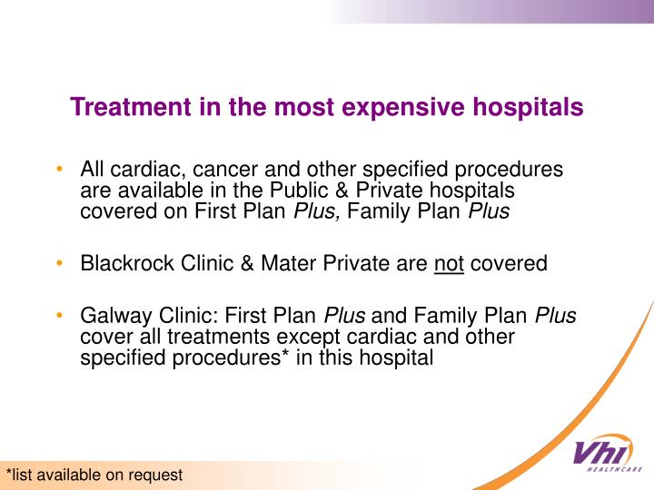 All cardiac, cancer and other specified procedures are available in the Public & Private hospitals covered on First Plan