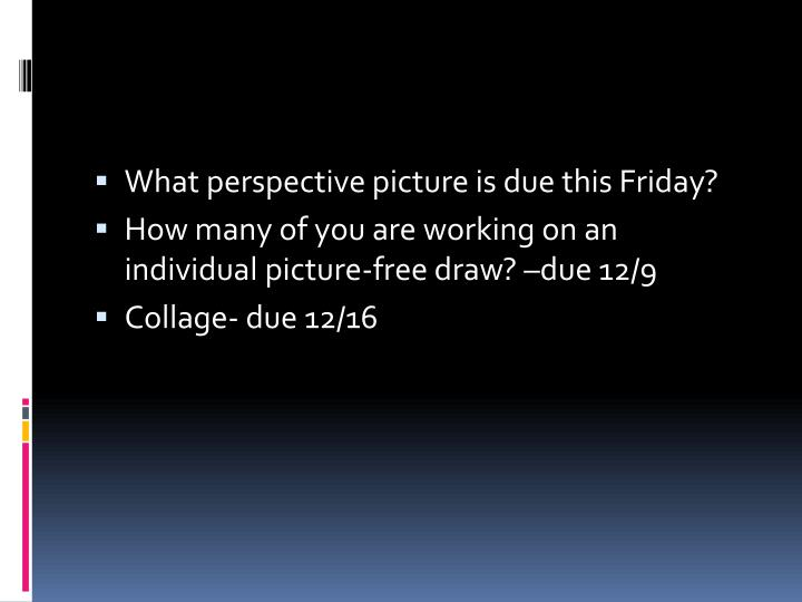 What perspective picture is due this Friday?