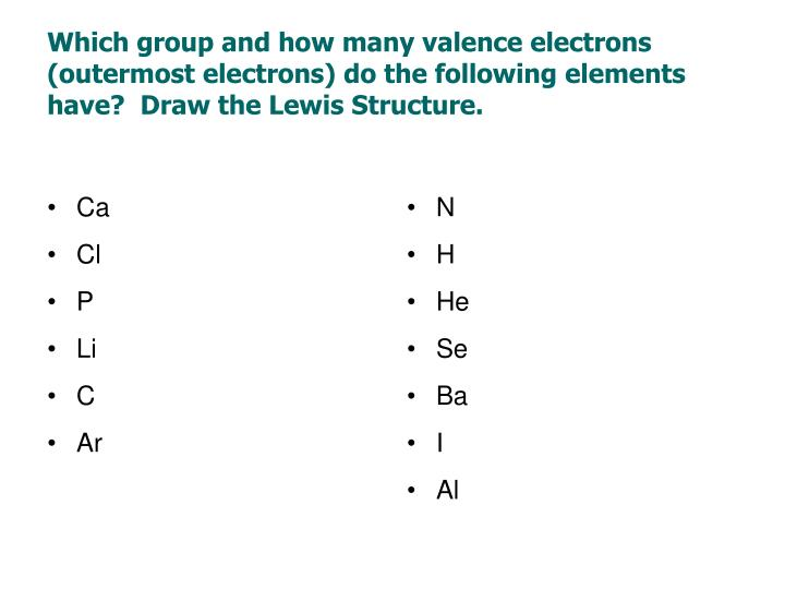 Which group and how many valence electrons (outermost electrons) do the following elements have?  Draw the Lewis Structure.