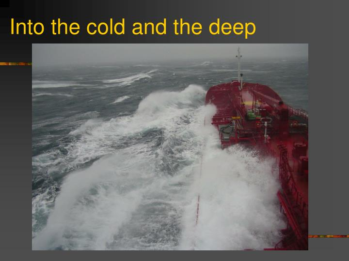 Into the cold and the deep