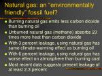 natural gas an environmentally friendly fossil fuel