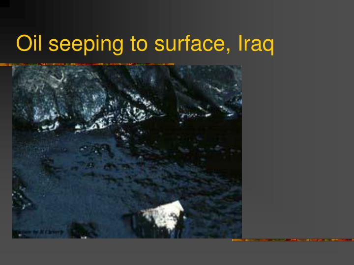 Oil seeping to surface, Iraq