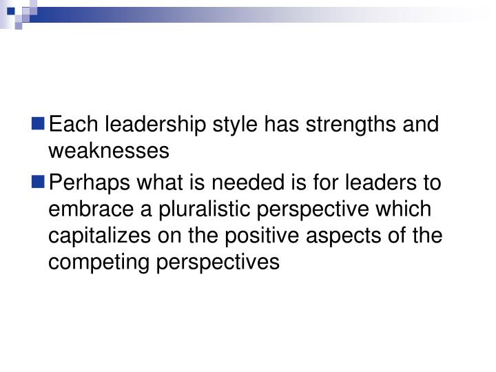 Each leadership style has strengths and weaknesses