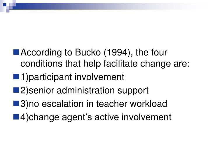 According to Bucko (1994), the four conditions that help facilitate change are: