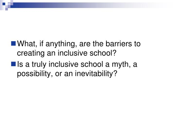What, if anything, are the barriers to creating an inclusive school?