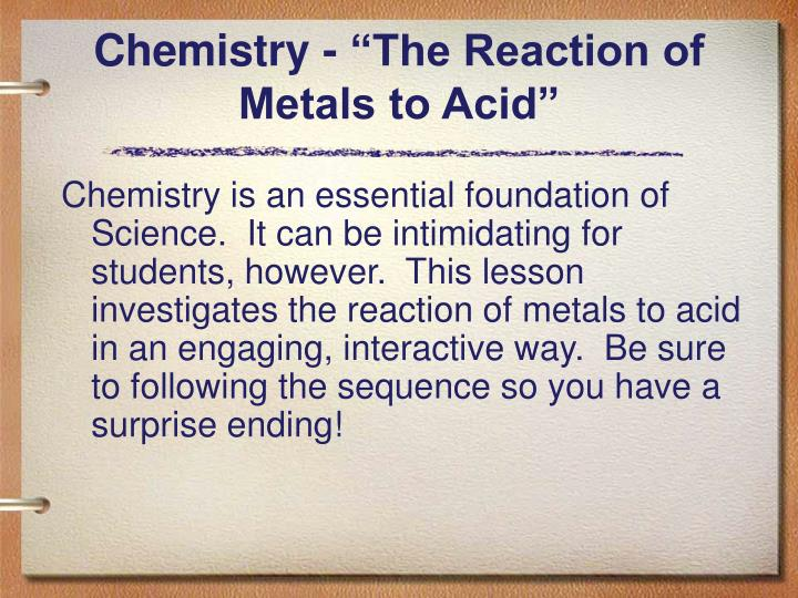 "Chemistry - ""The Reaction of Metals to Acid"""