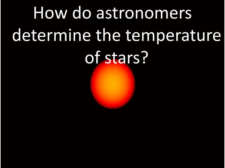 How do astronomers determine the temperature of stars?