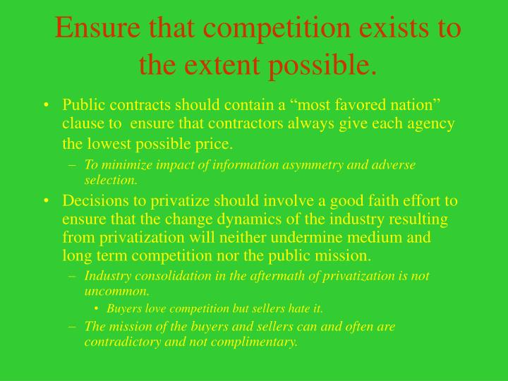 Ensure that competition exists to the extent possible.
