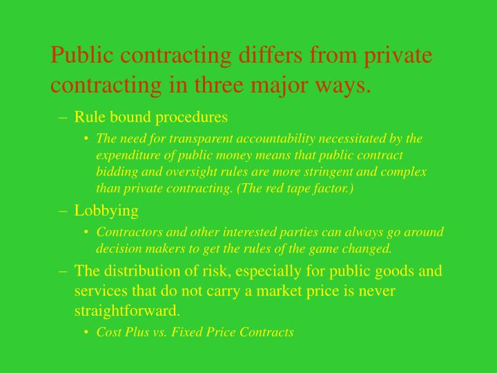 Public contracting differs from private contracting in three major ways.