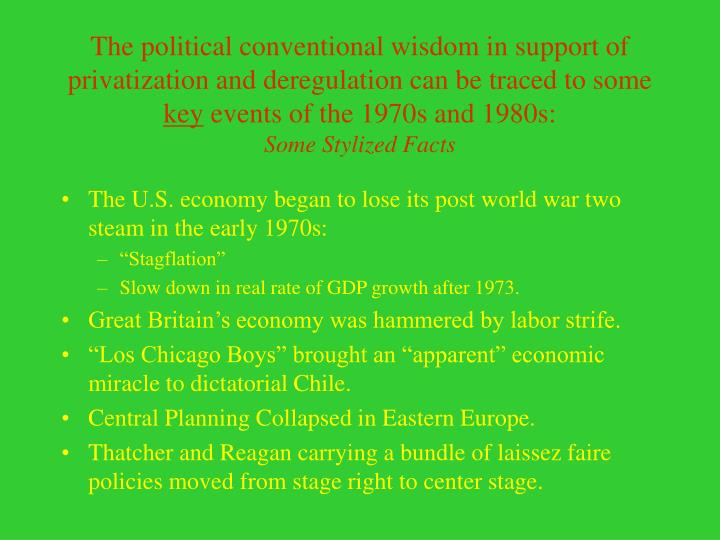 The political conventional wisdom in support of  privatization and deregulation can be traced to some