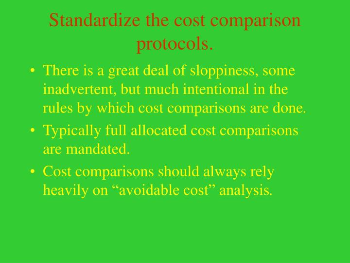 Standardize the cost comparison protocols.