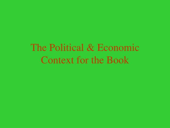 The Political & Economic Context for the Book