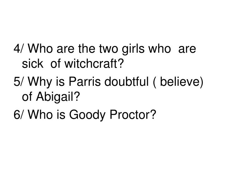 4/ Who are the two girls who  are sick  of witchcraft?