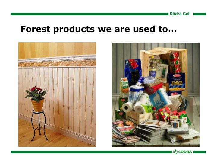 Forest products we are used to...