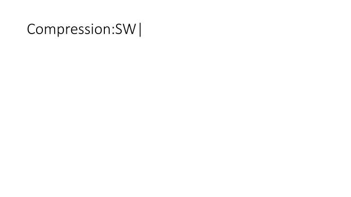 Compression:SW|
