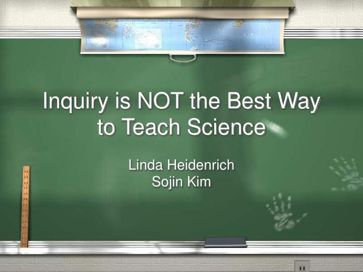 Inquiry is NOT the Best Way to Teach Science