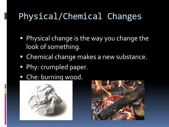 Physical/Chemical Changes
