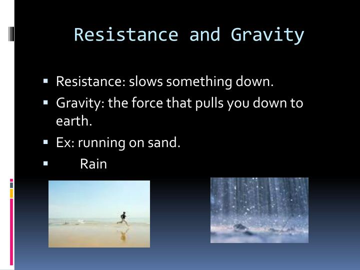 Resistance and Gravity