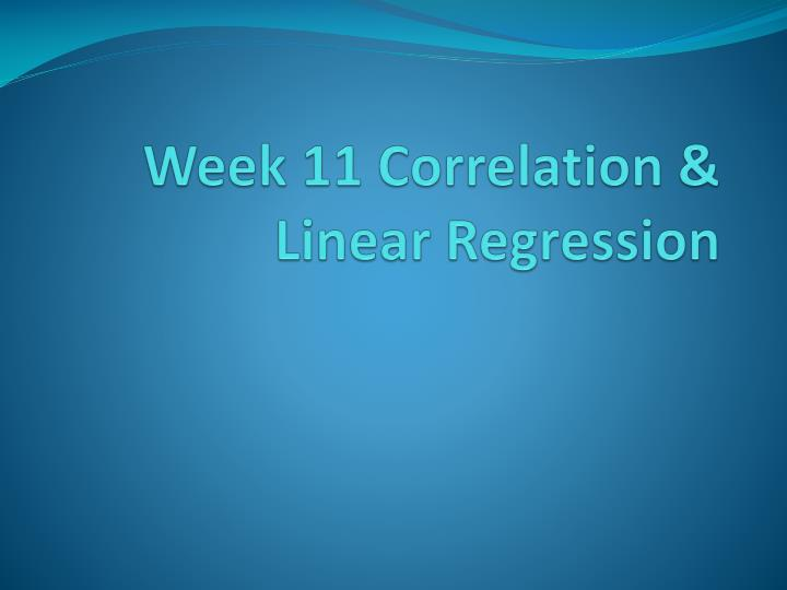 Week 11 Correlation & Linear Regression
