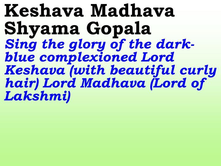 Keshava Madhava Shyama Gopala