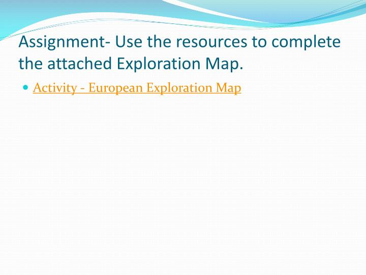 Assignment- Use the resources to complete the attached Exploration Map.
