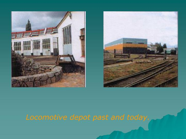 Locomotive depot past and today