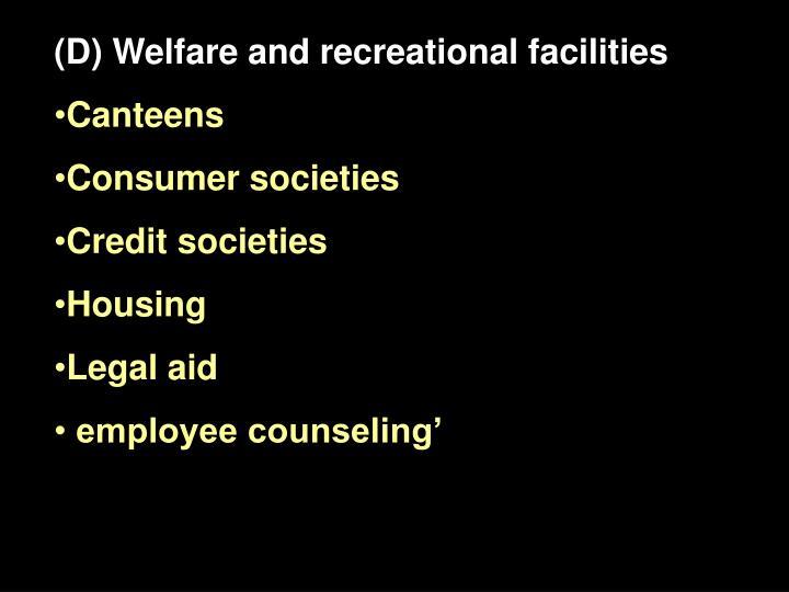 (D) Welfare and recreational facilities