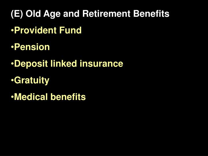 (E) Old Age and Retirement Benefits