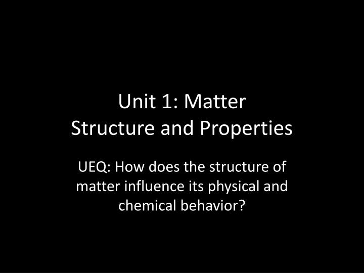 Unit 1 matter structure and properties