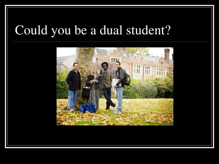 Could you be a dual student?