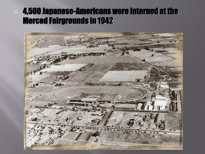 4,500 Japanese-Americans were interned at the Merced Fairgrounds in 1942