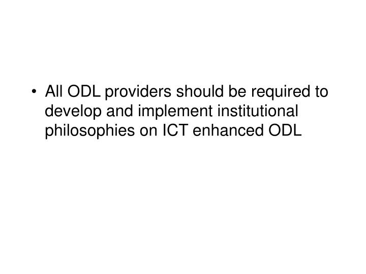 All ODL providers should be required to develop and implement institutional philosophies on ICT enhanced ODL