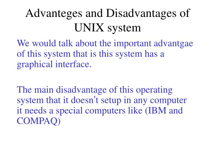 Advanteges and Disadvantages of UNIX system