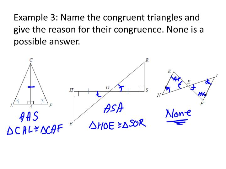 Example 3: Name the congruent triangles and give the reason for their congruence. None is a possible answer.