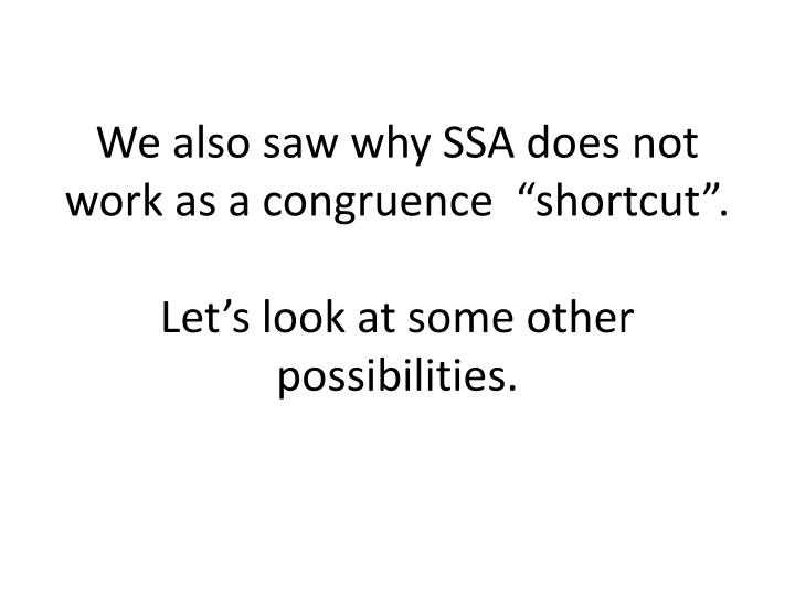 We also saw why ssa does not work as a congruence shortcut let s look at some other possibilities