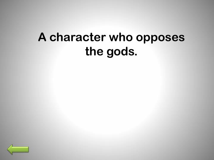 A character who opposes the gods.